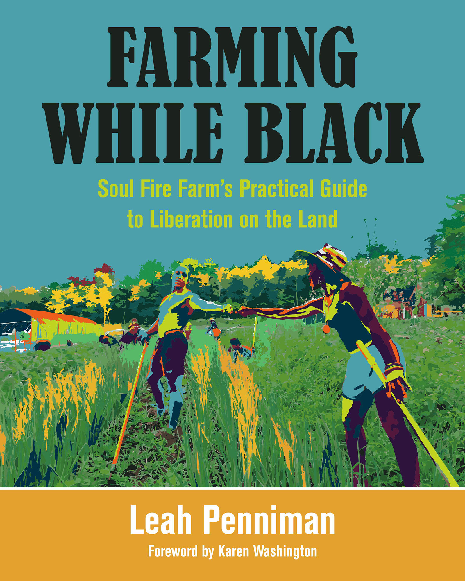Book Cover of Farming While Black: Soul Fire Farm's Practical Guide to Liberation on the Land.